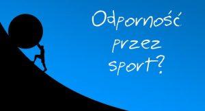 Read more about the article Od A do Z jak zbudować odporność przez sport?